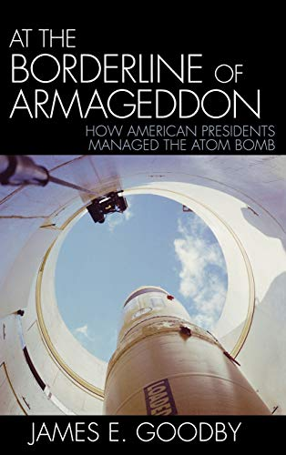 9780742550759: At the Borderline of Armageddon: How American Presidents Managed the Atom Bomb