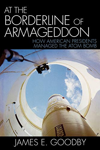 9780742550766: At the Borderline of Armageddon: How American Presidents Managed the Atom Bomb