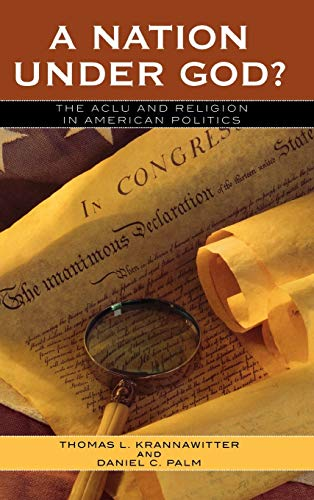 9780742550872: A Nation Under God?: The ACLU and Religion in American Politics (Claremont Institute Series on Statesmanship and Political Philosophy)