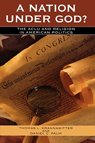 9780742550889: A Nation Under God?: The ACLU and Religion in American Politics (Claremont Institute Series on Statesmanship and Political Philosophy)
