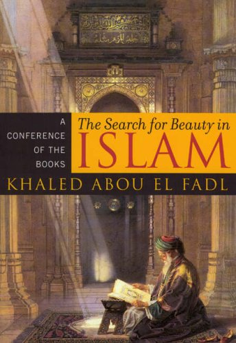 The Search for Beauty in Islam: A Conference of the Books: Khaled Abou El Fadl
