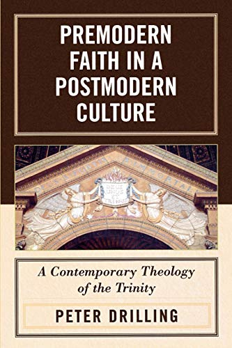 9780742551534: Premodern Faith in a Postmodern Culture: A Contemporary Theology of the Trinity