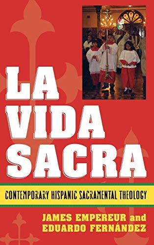 9780742551565: La Vida Sacra: Contemporary Hispanic Sacramental Theology (Celebrating Faith: Explorations in Latino Spirituality and Theology)
