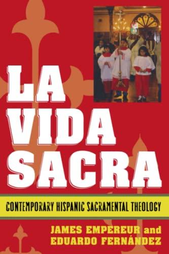 La Vida Sacra: Contemporary Hispanic Sacramental Theology: James L. Empereur