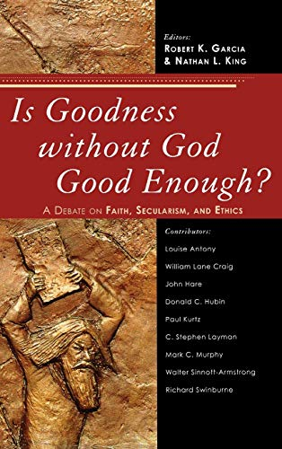 9780742551701: Is Goodness without God Good Enough?: A Debate on Faith, Secularism, and Ethics