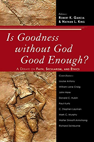9780742551718: Is Goodness without God Good Enough?: A Debate on Faith, Secularism, and Ethics