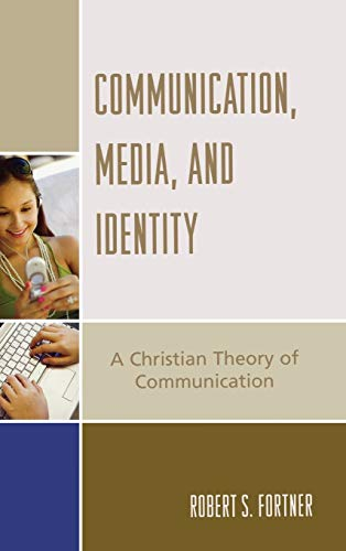 9780742551947: Communication, Media, and Identity: A Christian Theory of Communication (Communication, Culture, and Religion)