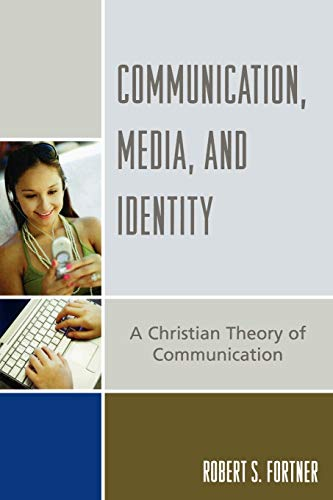 9780742551954: Communication, Media, and Identity: A Christian Theory of Communication (Communication, Culture, and Religion)