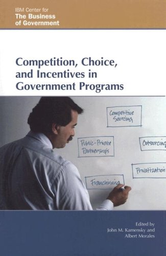 9780742552128: Competition, Choice, and Incentives in Government Programs (IBM Center for the Business of Government)