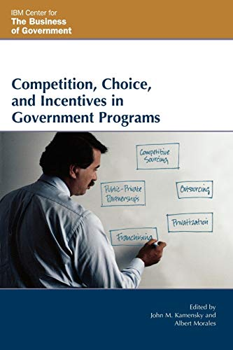 9780742552135: Competition, Choice, and Incentives in Government Programs (IBM Center for the Business of Government)
