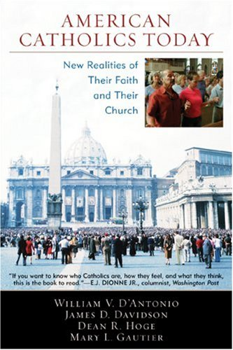 American Catholics Today: New Realities of Their: William V. D'Antonio,