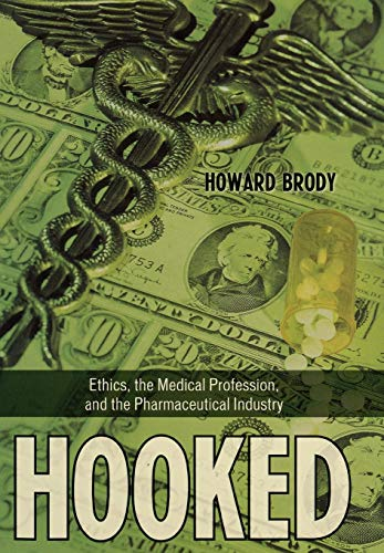 9780742552180: Hooked: Ethics, the Medical Profession, and the Pharmaceutical Industry