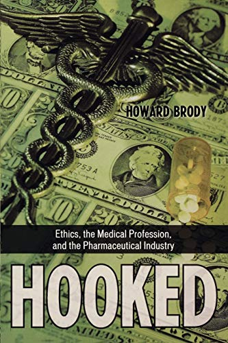 Hooked: Ethics, the Medical Profession, and the Pharmaceutical Industry: Brody, Howard