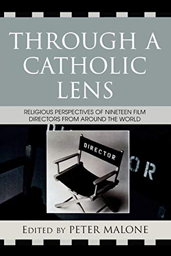 Through a Catholic Lens Religious Perspectives of 19 Film Directors from Around the World: Malone, ...