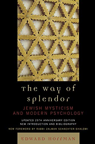 The Way of Splendor: Jewish Mysticism and Modern Psychology: Edward Hoffman