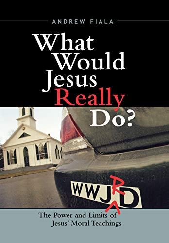 9780742552609: What Would Jesus Really Do?: The Power & Limits of Jesus' Moral Teachings
