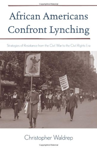African Americans Confront Lynching Strategies of Resistance from the Civil War to the Civil Rights...