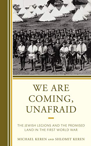 9780742552746: We Are Coming, Unafraid: The Jewish Legions and the Promised Land in the First World War