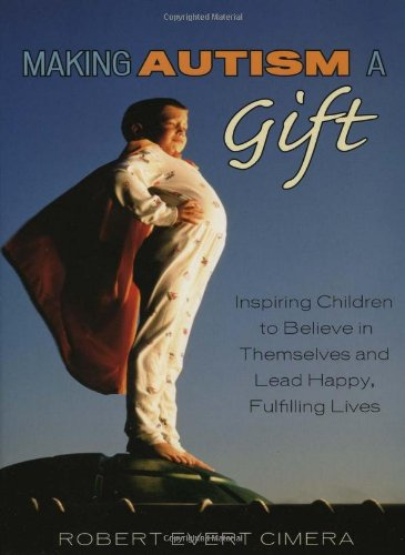 Making Autism a Gift: Inspiring Children to Believe in Themselves and Lead Happy, Fulfilling Lives:...