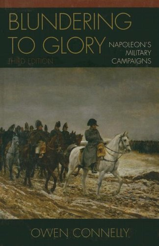 Blundering to Glory: Napoleon's Military Campaigns: Connelly, Owen