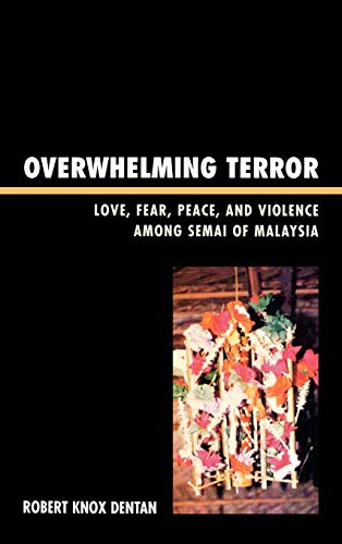 Overwhelming Terror: Love, Fear, Peace, and Violence: Robert Knox Dentan