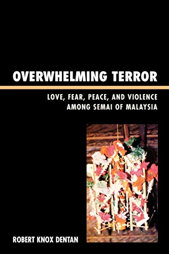 Overwhelming Terror : Love, Fear, Peace, and: Robert Knox Dentan;