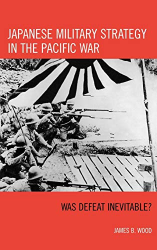 9780742553392: Japanese Military Strategy in the Pacific War: Was Defeat Inevitable?