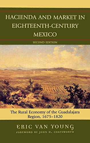 Hacienda and Market in Eighteenth-Century Mexico: The Rural Economy of the Guadalajara Region, 1675...