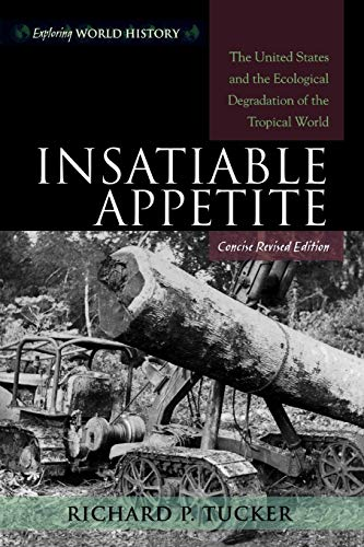 9780742553651: Insatiable Appetite: The United States and the Ecological Degradation of the Tropical World, Concise, Revised Edition (Exploring World History)