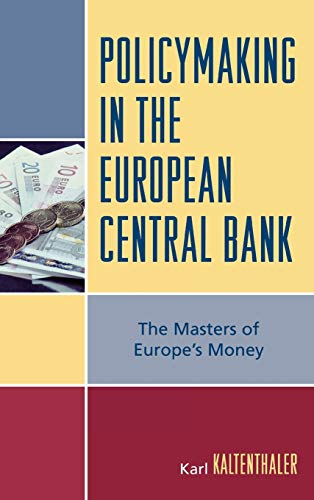 9780742553668: Policymaking in the European Central Bank: The Masters of Europe's Money (Governance in Europe)