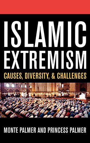 Islamic Extremism: Causes, Diversity, and Challenges: Palmer, Monte