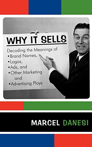 9780742555440: Why It Sells: Decoding the Meanings of Brand Names, Logos, Ads, and Other Marketing and Advertising Ploys (The R&L Series in Mass Communication)
