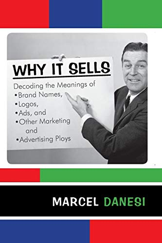 9780742555457: Why It Sells: Decoding the Meanings of Brand Names, Logos, Ads, and Other Marketing and Advertising Ploys (The R&L Series in Mass Communication)