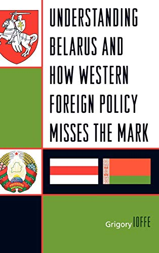 9780742555587: Understanding Belarus and How Western Foreign Policy Misses the Mark