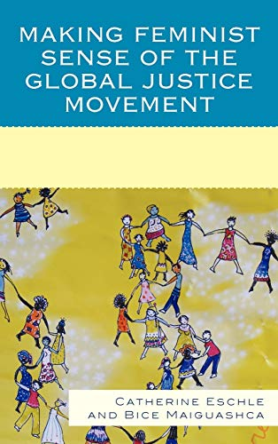 Making Feminist Sense of the Global Justice Movement (Hardback): Catherine Eschle, Bice Maiguashca