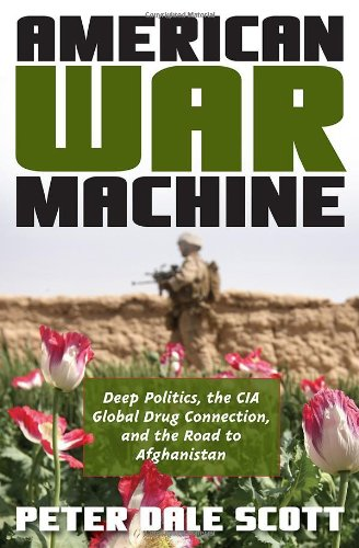9780742555945: American War Machine: Deep Politics, the CIA Global Drug Connection, and the Road to Afghanistan (War and Peace Library)