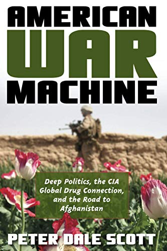 9780742555952: American War Machine: Deep Politics, the CIA Global Drug Connection, and the Road to Afghanistan (War and Peace Library)