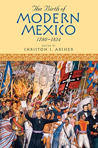 9780742556027: The Birth of Modern Mexico, 1780-1824 (Latin American Silhouettes)