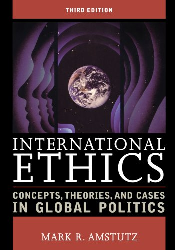 9780742556041: International Ethics: Concepts, Theories, and Cases in Global Politics