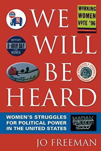 We Will Be Heard: Women's Struggles for Political Power in the United States: Freeman, Jo