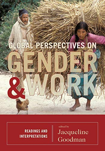 Global Perspectives on Gender and Work: Readings and Interpretations: Editor-Jacqueline Goodman; ...