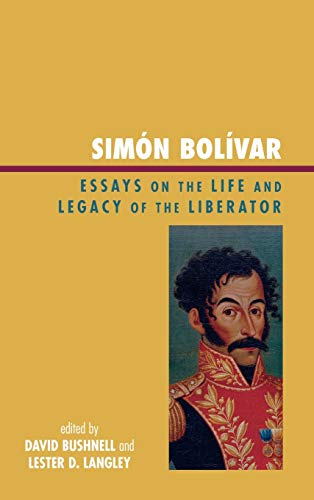 Sim?n Bol?var: Essays on the Life and Legacy of the Liberator (Latin American Silhouettes): David ...