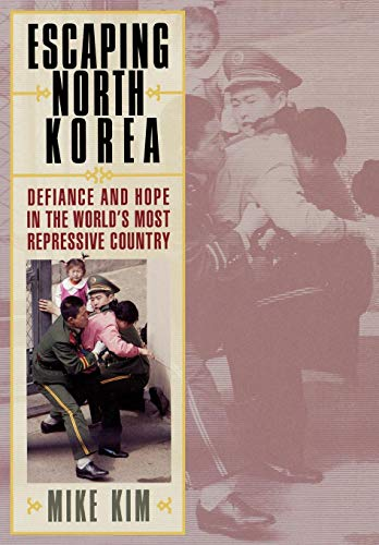 9780742556201: Escaping North Korea: Defiance and Hope in the World's Most Repressive Country