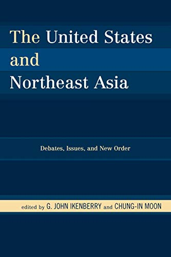 The United States and Northeast Asia: Debates,: John G. Ikenberry;