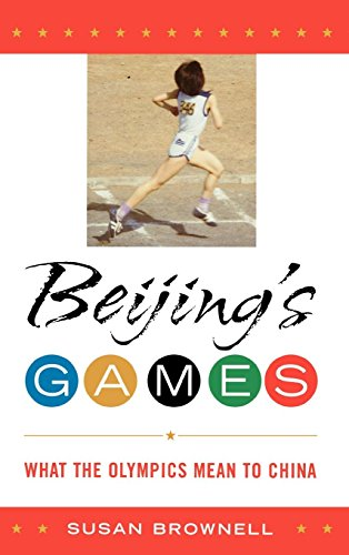 Beijings Games: What the Olympics Mean to China: Susan Brownell