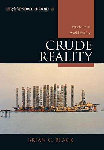 Crude Reality: Petroleum in World History (Exploring World History): Black, Brian C.