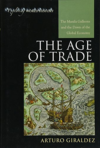 9780742556638: The Age of Trade: The Manila Galleons and the Dawn of the Global Economy (Exploring World History)