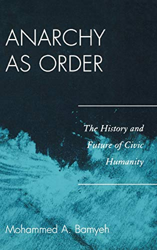 9780742556737: Anarchy as Order: The History and Future of Civic Humanity (World Social Change)