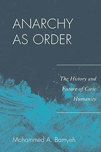 9780742556744: Anarchy as Order: The History and Future of Civic Humanity (World Social Change)