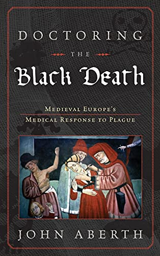 9780742557239: Doctoring the Black Death: Europe's Late Medieval Medical Response to Epidemic Disease